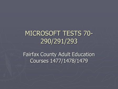 MICROSOFT TESTS 70- 290/291/293 Fairfax County Adult Education Courses 1477/1478/1479.