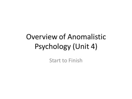Overview of Anomalistic Psychology (Unit 4) Start to Finish.