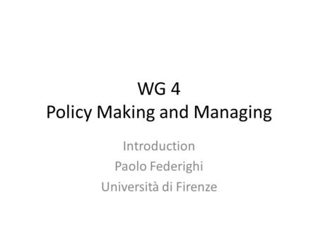 WG 4 Policy Making and Managing Introduction Paolo Federighi Università di Firenze.
