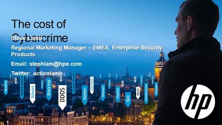 The cost of Cybercrime 1 Steve Lamb Regional Marketing Manager – EMEA, Enterprise Security Products   Twitter: actionlamb.