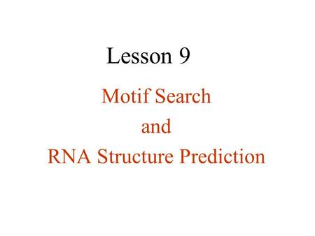 Motif Search and RNA Structure Prediction Lesson 9.