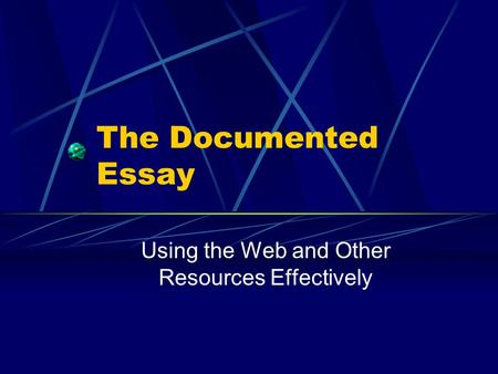 The Documented Essay Using the Web and Other Resources Effectively.