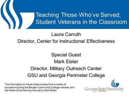 Laura Carruth Director, Center for Instructional Effectiveness Special Guest Mark Eister Director, Military Outreach Center GSU and Georgia Perimeter College.