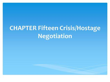 CHAPTER Fifteen Crisis/Hostage Negotiation.  Crisis intervention is the core of hostage negotiation  Most crises involving barricade situations occur.