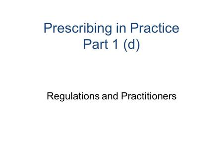 Prescribing in Practice Part 1 (d) Regulations and Practitioners.