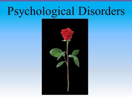 Psychological Disorders. Dissociative, Schizophrenic and Personality Disorders Module 32.