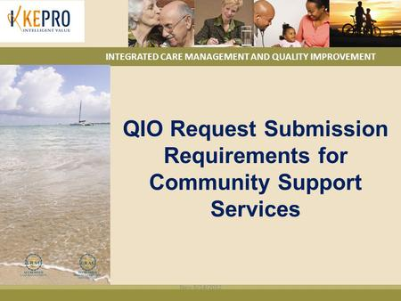 INTEGRATED CARE MANAGEMENT AND QUALITY IMPROVEMENT QIO Request Submission Requirements for Community Support Services New 6/14/2012.