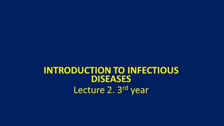 INTRODUCTION TO INFECTIOUS DISEASES Lecture 2. 3 rd year.