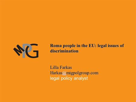 Roma people in the EU: legal issues of discrimination Lilla legal policy analyst.