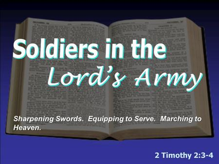 2 Timothy 2:3-4 Sharpening Swords. Equipping to Serve. Marching to Heaven.