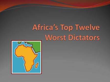 "Choose the Worst Dictator! It's time to play ""Africa's Worst Dictator""! Number your paper 1-12 and rank these African Dictators in order of cruelty Write."