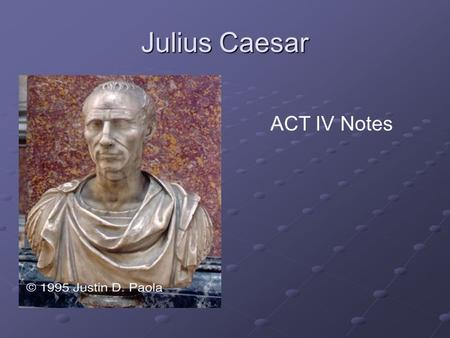 Julius Caesar Act 4 ACT IV Notes. Question #1 Who does Brutus see the night before the battle at Philippi? The ghost of Caesar.