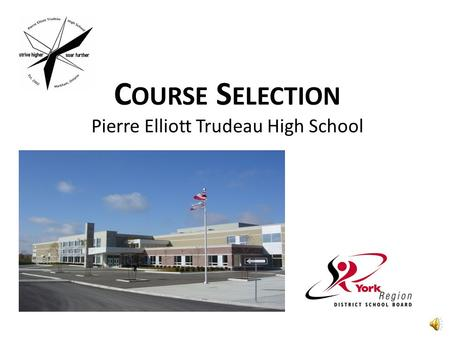 C OURSE S ELECTION Pierre Elliott Trudeau High School.