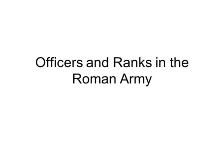 Officers and Ranks in the Roman Army. The Ordinary Legionary Soldier Miles.
