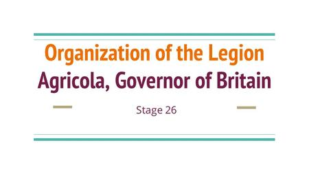 Organization of the Legion Agricola, Governor of Britain Stage 26.