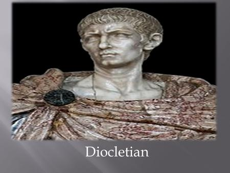 Diocletian.  Diocletian was born into a poor family in Spalatum and was originally called Diocles.  His father was thought to have been a slave before.