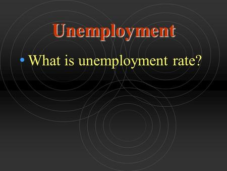 Unemployment What is unemployment rate?. Unemployment Measuring Unemployment Measuring Unemployment Identifying the Employed and Unemployed Employed Employed.