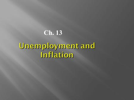 Unemployment and Inflation Ch. 13.  UNEMPLOYMENT  INFLATION  A closer look….