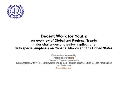 Decent Work for Youth: An overview of Global and Regional Trends major challenges and policy implications with special emphasis on Canada, Mexico and the.