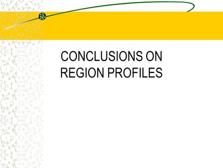 CONCLUSIONS ON REGION PROFILES. General comparison The partner regions are divergent with respect to: -economic potential, -the structure of economy -the.