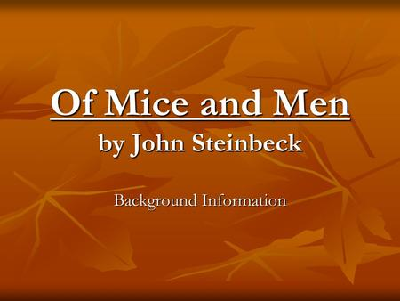 Of Mice and Men by John Steinbeck Background Information.