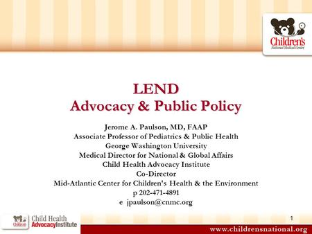1 LEND Advocacy & Public Policy Jerome A. Paulson, MD, FAAP Associate Professor of Pediatrics & Public Health George Washington University Medical Director.