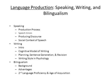 Language Production: Speaking, Writing, and Bilingualism Speaking – Production Process – Speech Errors – Producing Discourse – Social Context of Speech.