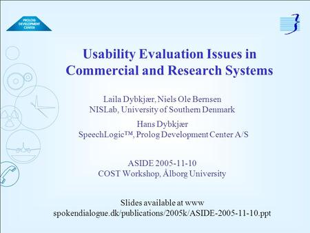 Usability Evaluation Issues in Commercial and Research Systems Laila Dybkjær, Niels Ole Bernsen NISLab, University of Southern Denmark Hans Dybkjær SpeechLogic™,