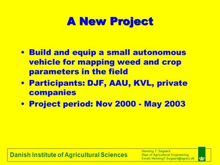 Danish Institute of Agricultural Sciences Henning T. Søgaard Dept of Agricultural Engineering   A New Project Build and.