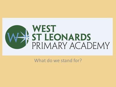 West St Leonards Primary Academy Who are we? What do we stand for?