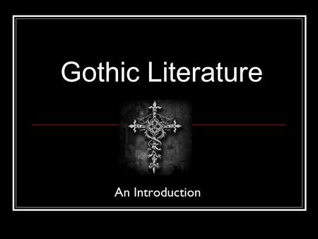 Gothic Literature An Introduction. Definition Gothic fiction is a genre or mode of literature that combines elements of both horror and romance. Gothicism's.