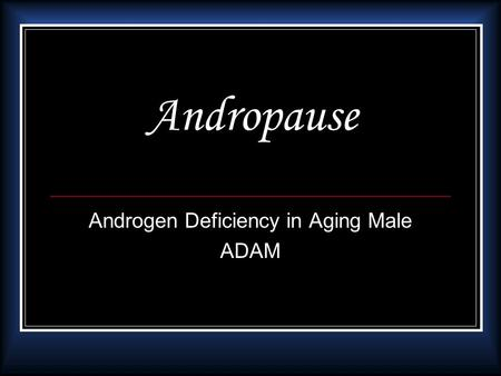 Andropause Androgen Deficiency in Aging Male ADAM.
