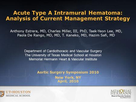 Aortic Surgery Symposium 2010 New York, NY April, 2010 Department of Cardiothoracic and Vascular Surgery The University of Texas Medical School at Houston.