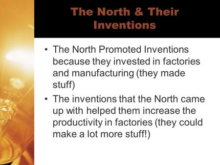 The North & Their Inventions The North Promoted Inventions because they invested in factories and manufacturing (they made stuff) The inventions that the.