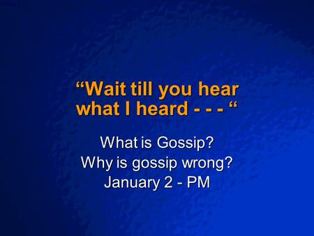 "© 2003 By Default! A Free sample background from www.powerpointbackgrounds.com Slide 1 ""Wait till you hear what I heard - - - "" What is Gossip? Why is."