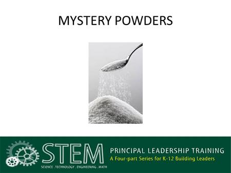 MYSTERY POWDERS 1. Focus for the Lesson (How People Learn) Making observations Recording data Planning investigations Engineer a use that solves a problem.