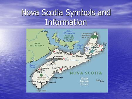 Nova Scotia Symbols and Information. Factoids One of the four Atlantic Provinces One of the four Atlantic Provinces 2 nd smallest province in Canada.
