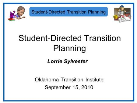 Student-Directed Transition Planning Oklahoma Transition Institute September 15, 2010 Lorrie Sylvester.