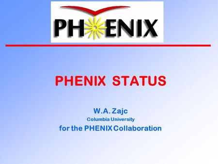 PHENIX STATUS W.A. Zajc Columbia University for the PHENIX Collaboration.