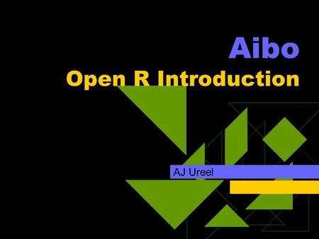 Aibo Open R Introduction AJ Ureel. Outline  Architecture  Class Development  Hello World Example  Example 2  Competitor Code  Conclusions & Next.