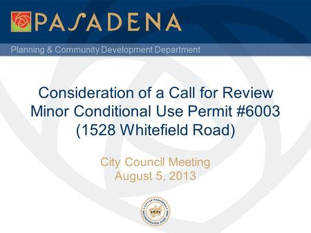 Planning & Community Development Department Consideration of a Call for Review Minor Conditional Use Permit #6003 (1528 Whitefield Road) City Council Meeting.