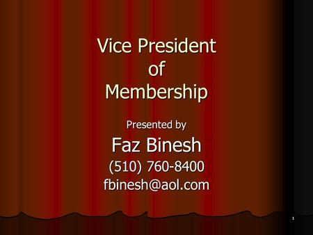 1 Vice President of Membership Presented by Faz Binesh (510) 760-8400