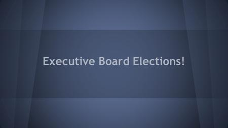 Executive Board Elections!. General Requirements ● Attend General Meetings ● Attend E-board Meetings ● Attend Summer Planning Meetings ● Attend the majority.