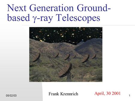 05/02/031 Next Generation Ground- based  -ray Telescopes Frank Krennrich April, 30 2001.