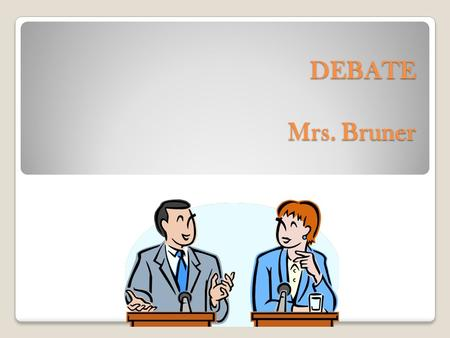 "DEBATE Mrs. Bruner DEBATE Mrs. Bruner. Remember.... ARE A – Assertion (Your side) ""We are against Year Round Schools!"" R – Reasons (WHY?) It costs a lot."