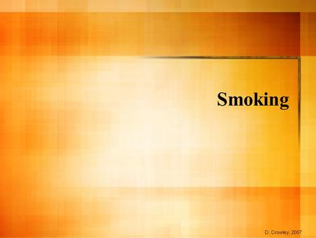Smoking D. Crowley, 2007. Smoking To know how a healthy respiratory system works, and how smoking effects it Monday, February 01, 2016.
