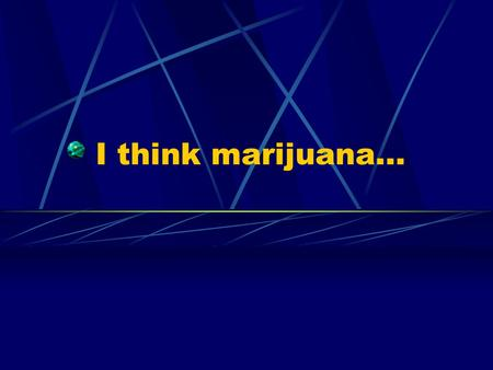 I think marijuana…. What is Marijuana? Marijuana is a green, brown, or gray mixture of dried, shredded leaves of the hemp plant. You may hear marijuana.