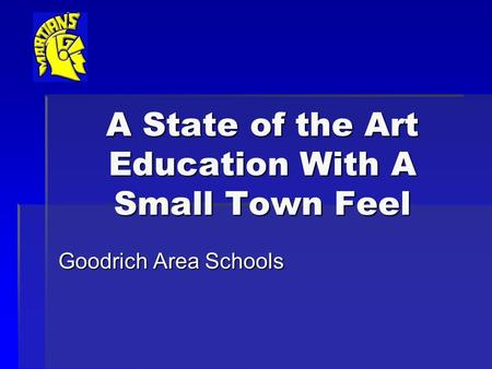 A State of the Art Education With A Small Town Feel Goodrich Area Schools.