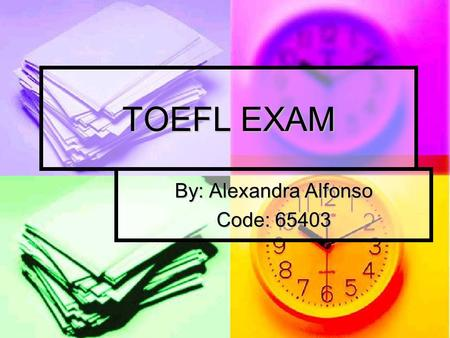TOEFL EXAM By: Alexandra Alfonso Code: 65403. TOEFL The Test of English as a Foreign Language (TOEFL) measures the ability of nonnative speakers of English.