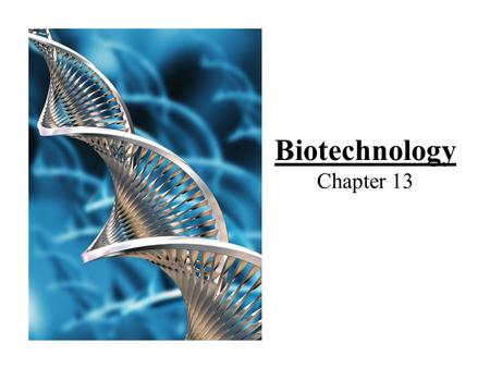 Biotechnology Chapter 13. BIOTECHNOLOGY… the use of biological processes, organisms, or systems to manufacture products intended to improve the quality.